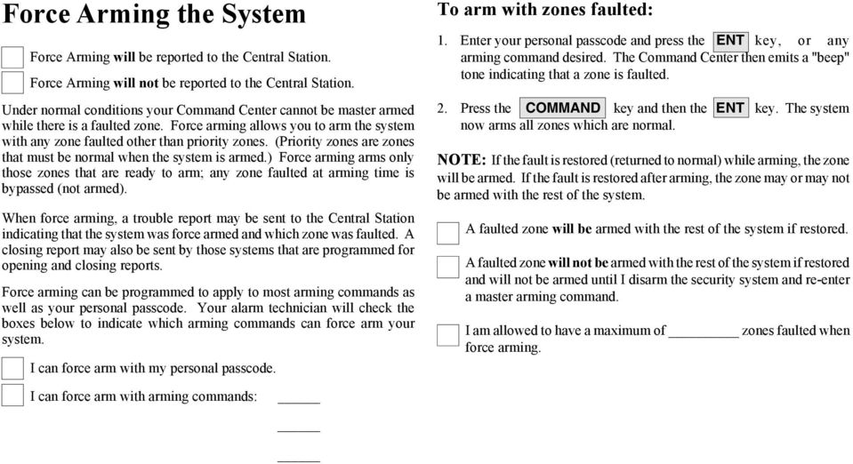 (Priority zones are zones that must be normal when the system is armed.) Force arming arms only those zones that are ready to arm; any zone faulted at arming time is bypassed (not armed).