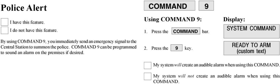 COMMAND 9 can be programmed to sound an alarm on the premises if desired. COMMAND 9 Using COMMAND 9: 1.