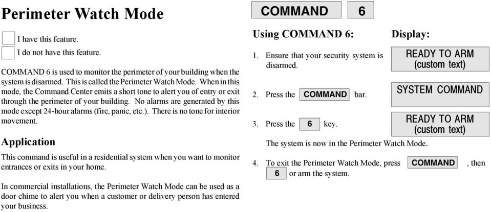 No alarms are generated by this mode except 24-hour alarms (fire, panic, etc.). There is no tone for interior movement.