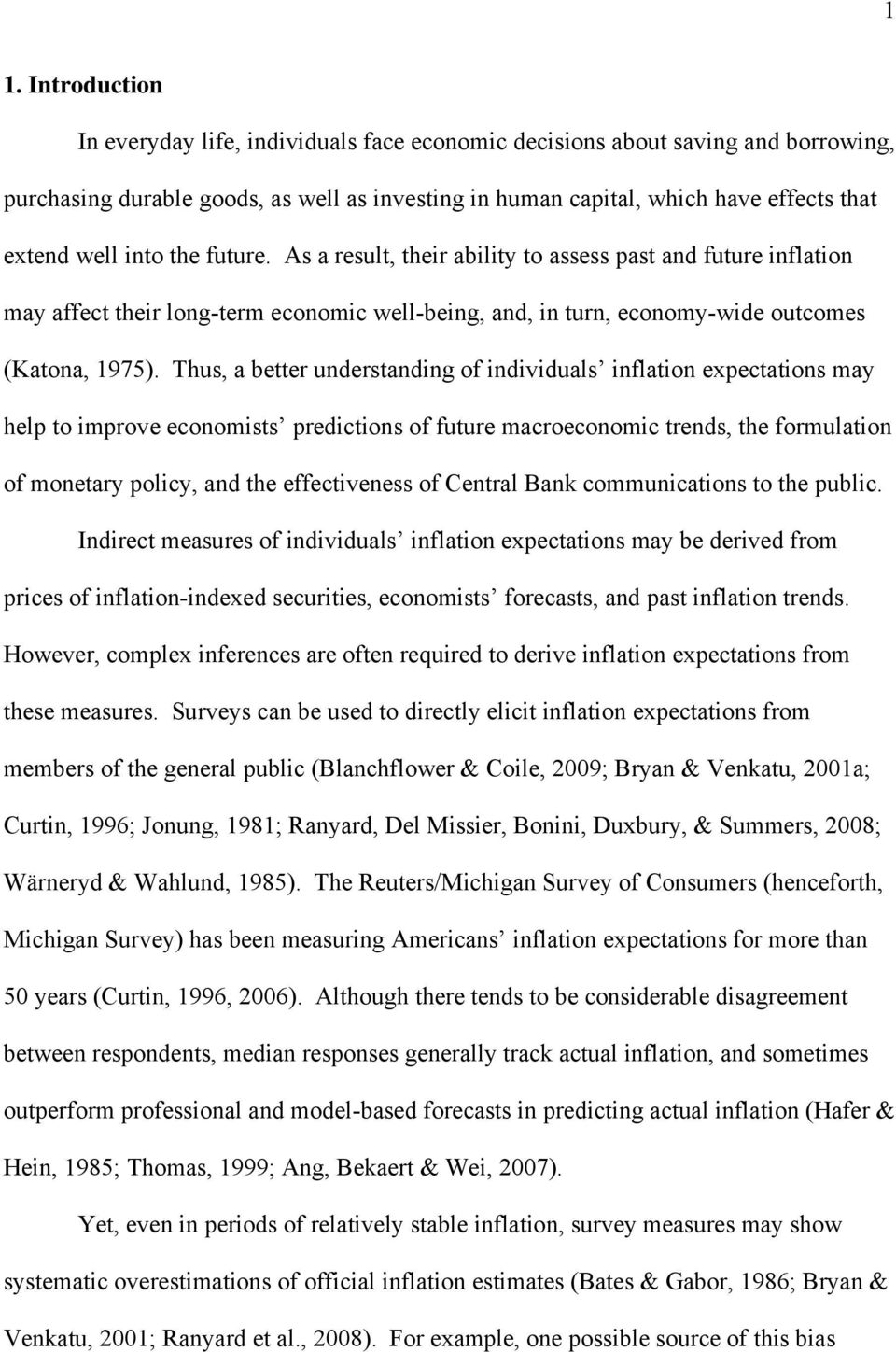 Thus, a better understanding of individuals inflation expectations may help to improve economists predictions of future macroeconomic trends, the formulation of monetary policy, and the effectiveness