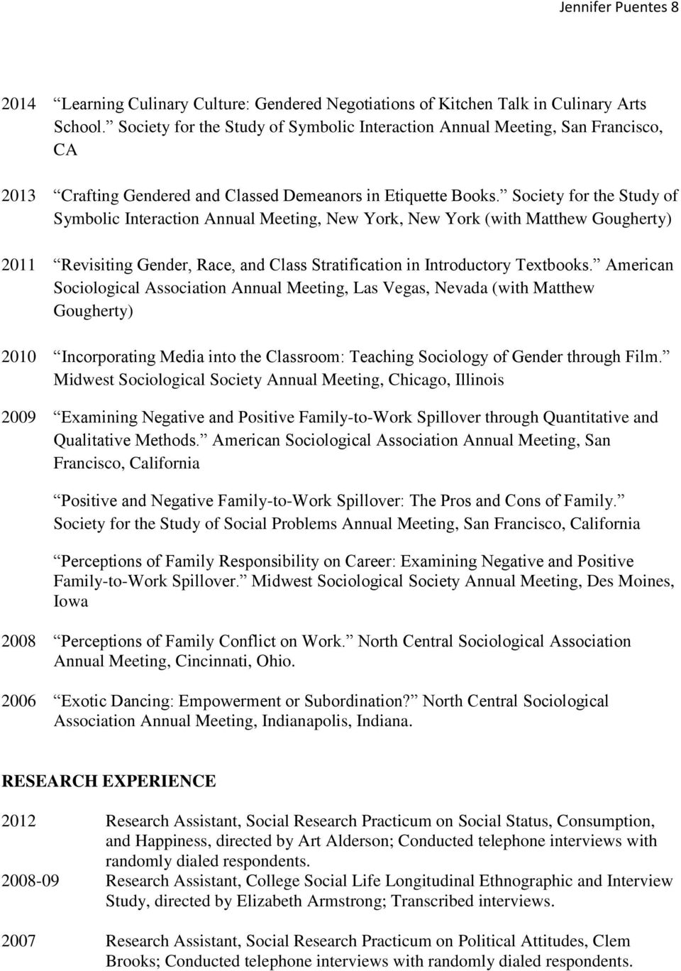 Society for the Study of Symbolic Interaction Annual Meeting, New York, New York (with Matthew Gougherty) 2011 Revisiting Gender, Race, and Class Stratification in Introductory Textbooks.