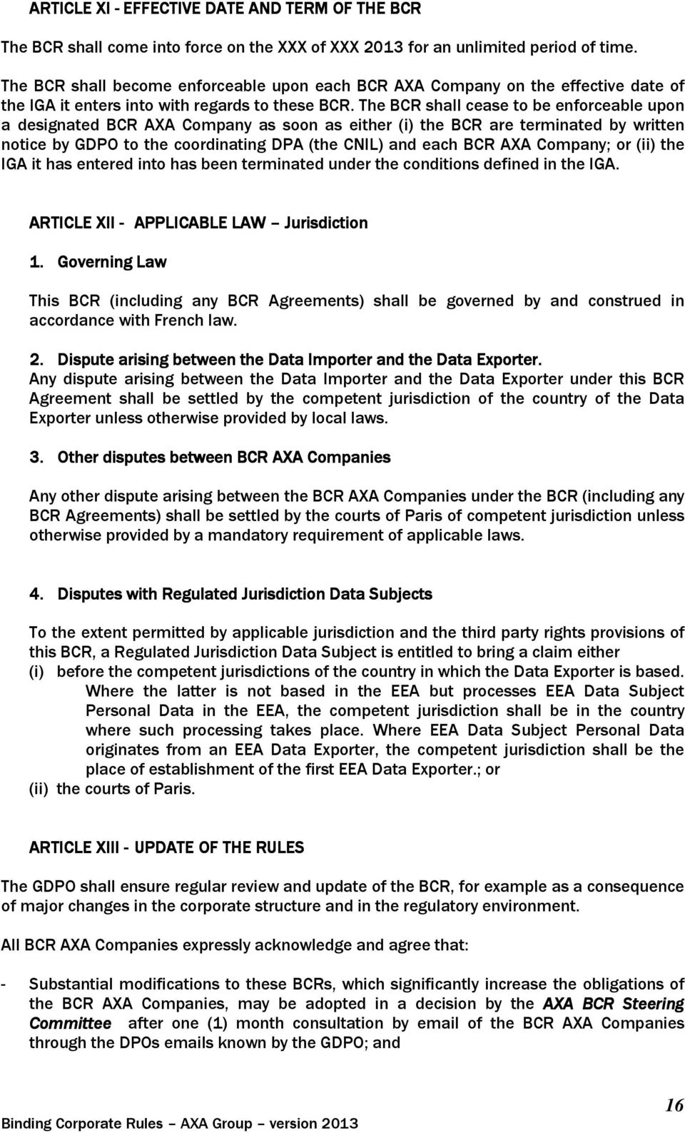 The BCR shall cease to be enforceable upon a designated BCR AXA Company as soon as either (i) the BCR are terminated by written notice by GDPO to the coordinating DPA (the CNIL) and each BCR AXA
