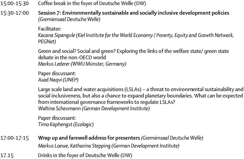 Exploring the links of the welfare state/ green state debate in the non-oecd world Markus Lederer (WWU Münster, Germany) Paper discussant: Asad Naqvi (UNEP) Large scale land and water acquisitions
