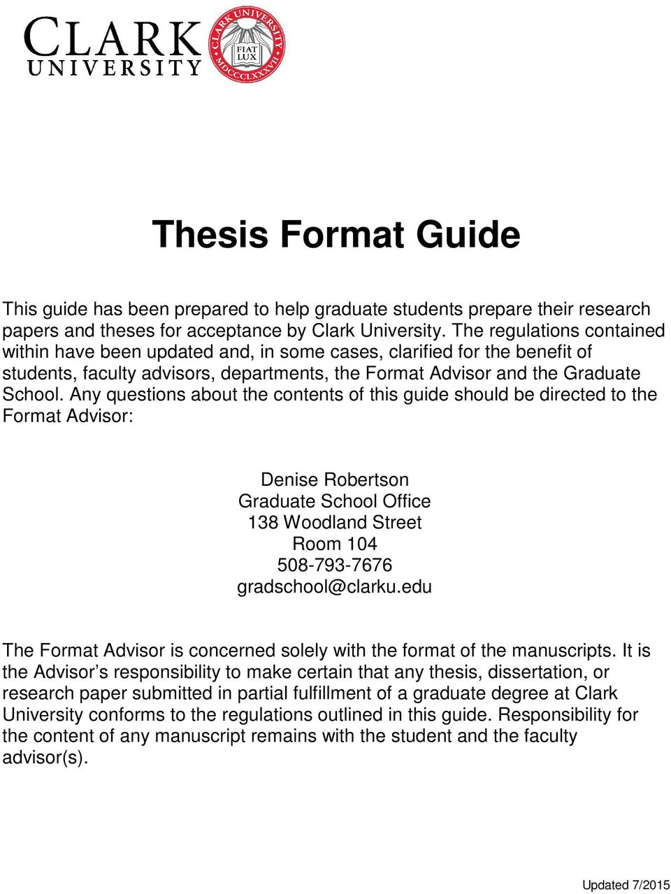 Any questions about the contents of this guide should be directed to the Format Advisor: Denise Robertson Graduate School Office 138 Woodland Street Room 104 508-793-7676 gradschool@clarku.