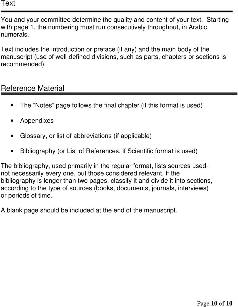 Reference Material The Notes page follows the final chapter (if this format is used) Appendixes Glossary, or list of abbreviations (if applicable) Bibliography (or List of References, if Scientific