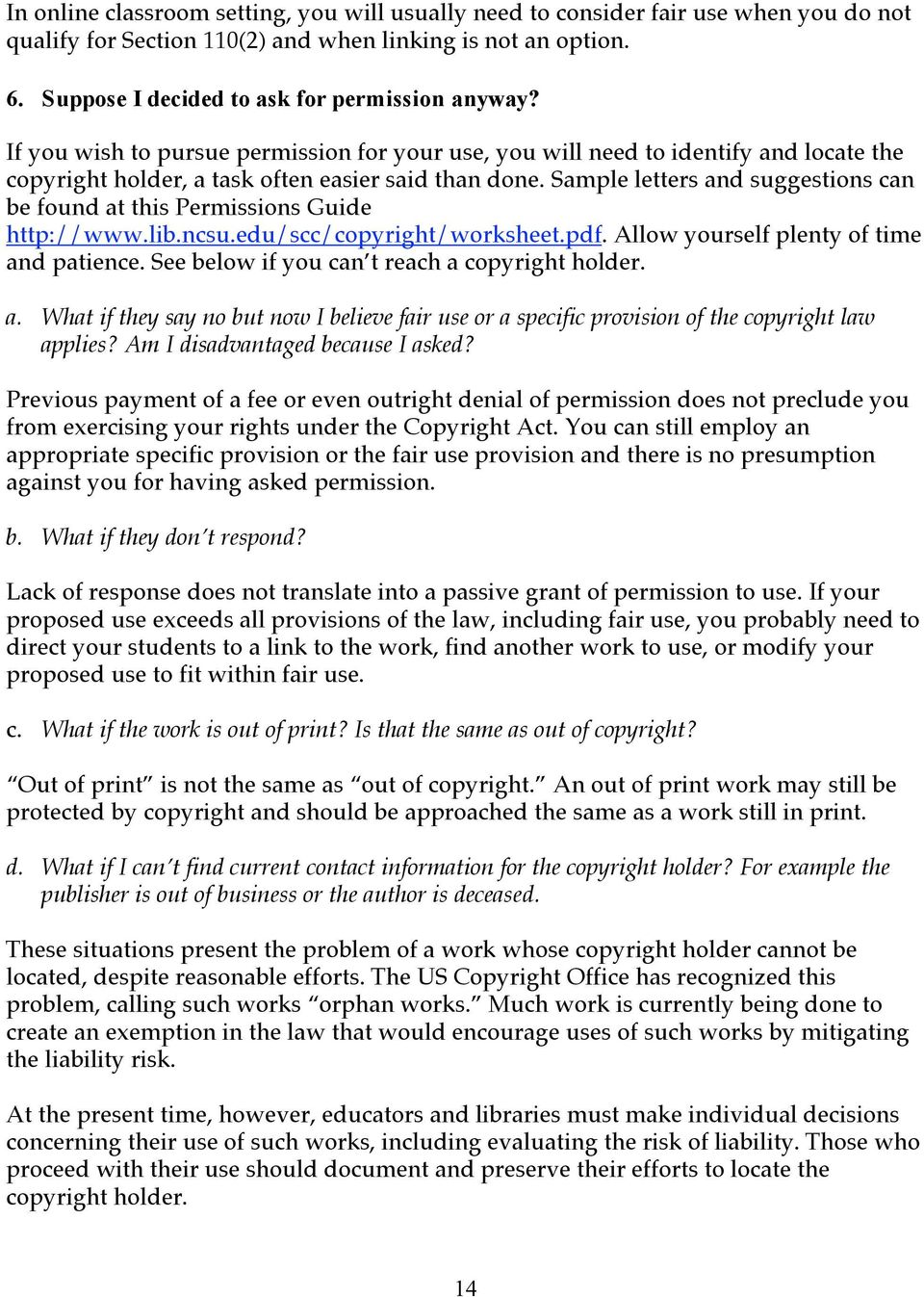 Sample letters and suggestions can be found at this Permissions Guide http://www.lib.ncsu.edu/scc/copyright/worksheet.pdf. Allow yourself plenty of time and patience.