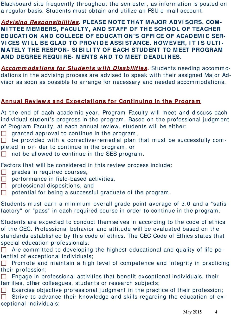 HOWEVER, IT IS ULTI- MATELY THE RESPON- SIBILITY OF EACH STUDENT TO MEET PROGRAM AND DEGREE REQUIRE- MENTS AND TO MEET DEADLINES. Accommodations for Students with.