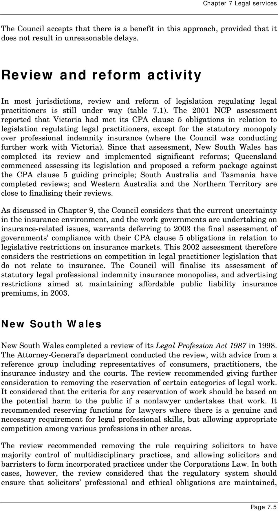 The 2001 NCP assessment reported that Victoria had met its CPA clause 5 obligations in relation to legislation regulating legal practitioners, except for the statutory monopoly over professional