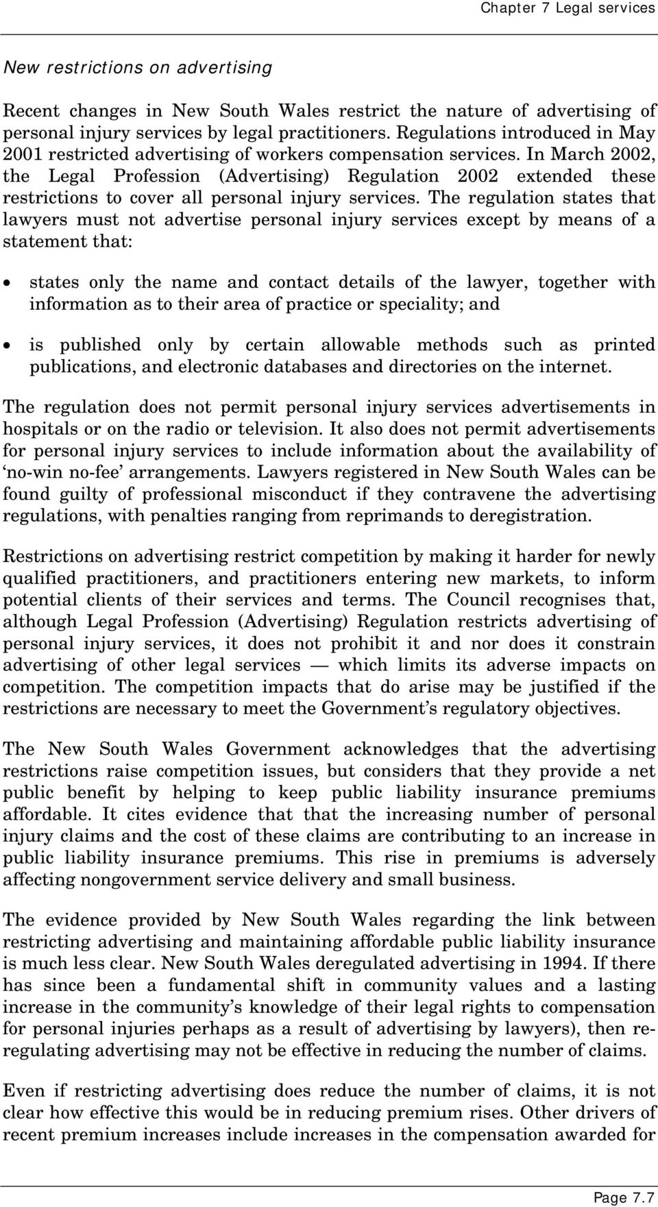 In March 2002, the Legal Profession (Advertising) Regulation 2002 extended these restrictions to cover all personal injury services.