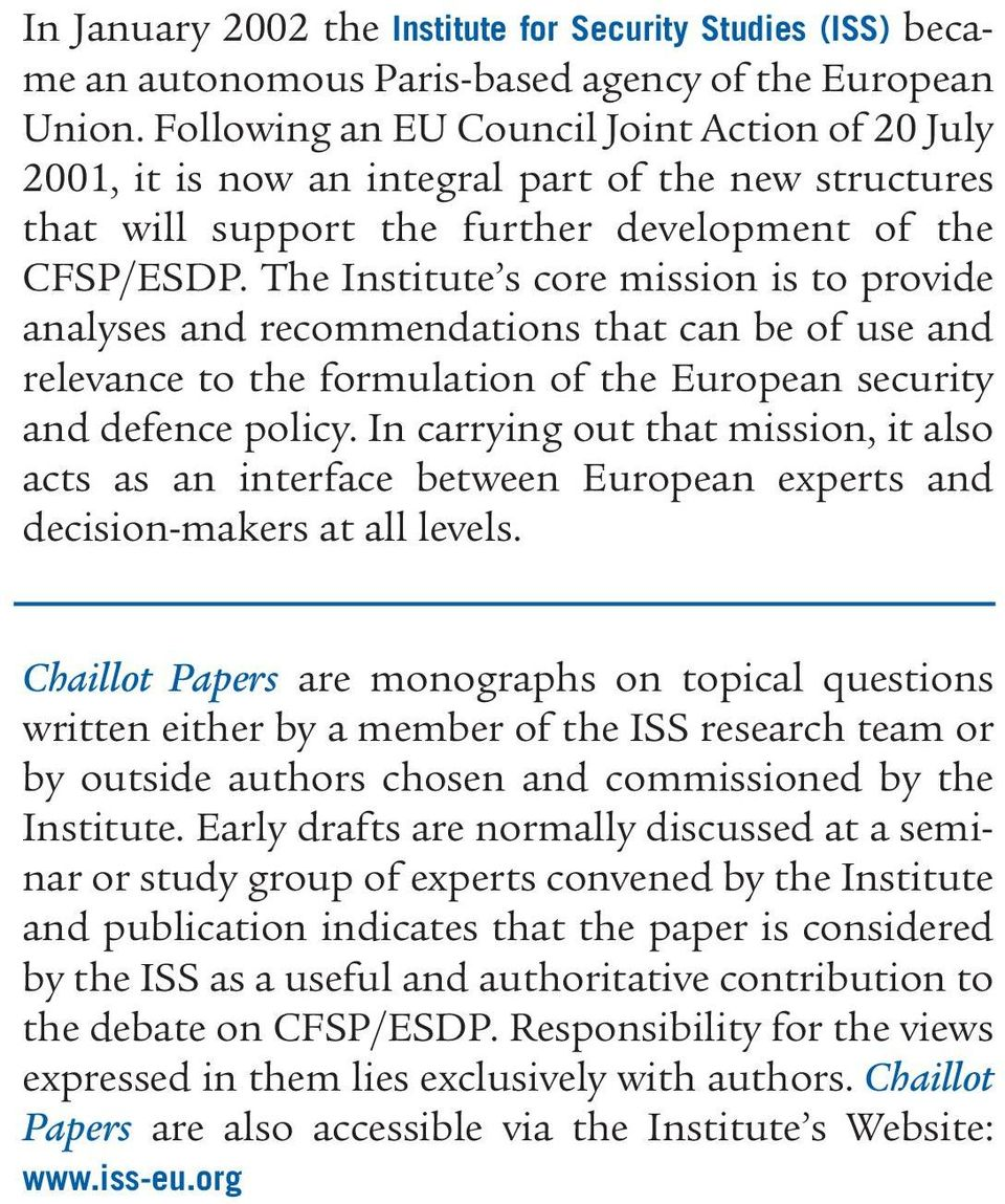 The Institute s core mission is to provide analyses and recommendations that can be of use and relevance to the formulation of the European security and defence policy.