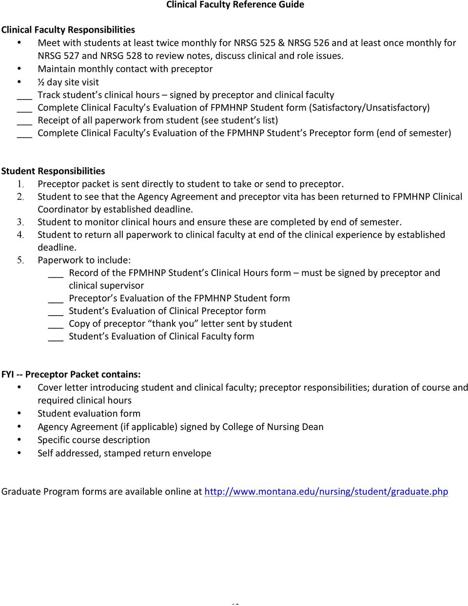 Maintain monthly contact with preceptor ½ day site visit Track student s clinical hours signed by preceptor and clinical faculty Complete Clinical Faculty s Evaluation of FPMHNP Student form