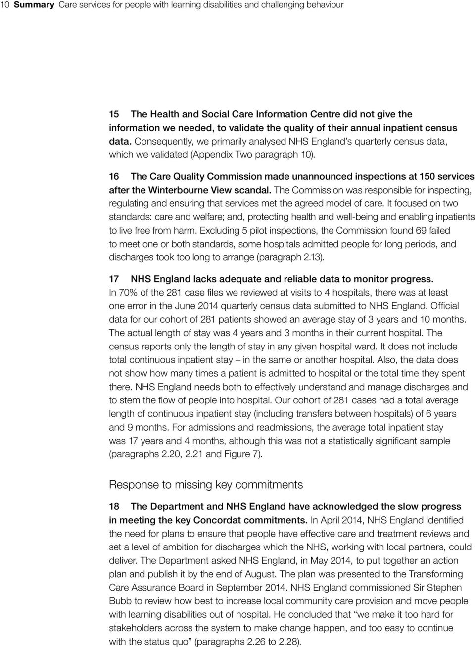 16 The Care Quality Commission made unannounced inspections at 150 services after the Winterbourne View scandal.