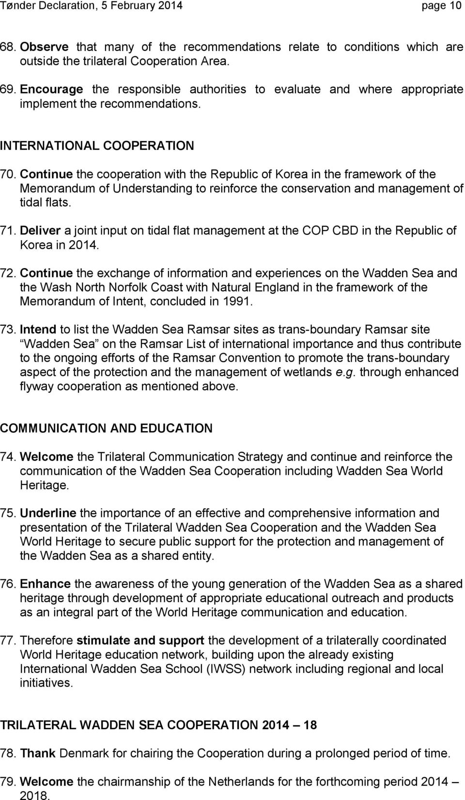 Continue the cooperation with the Republic of Korea in the framework of the Memorandum of Understanding to reinforce the conservation and management of tidal flats. 71.