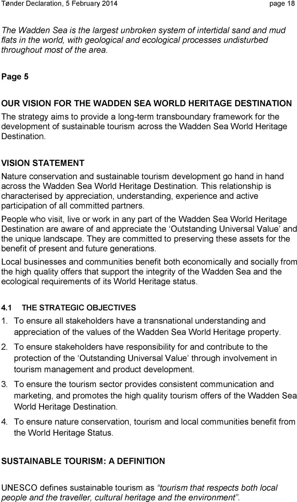 Page 5 OUR VISION FOR THE WADDEN SEA WORLD HERITAGE DESTINATION The strategy aims to provide a long-term transboundary framework for the development of sustainable tourism across the Wadden Sea World
