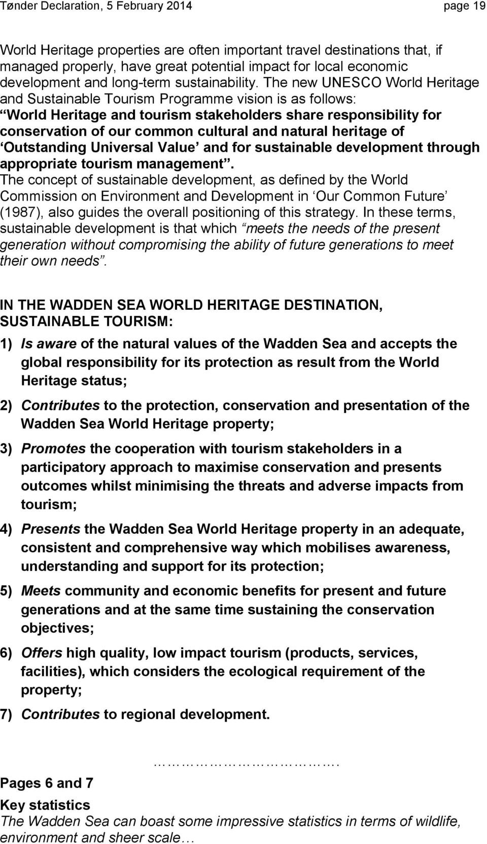 The new UNESCO World Heritage and Sustainable Tourism Programme vision is as follows: World Heritage and tourism stakeholders share responsibility for conservation of our common cultural and natural