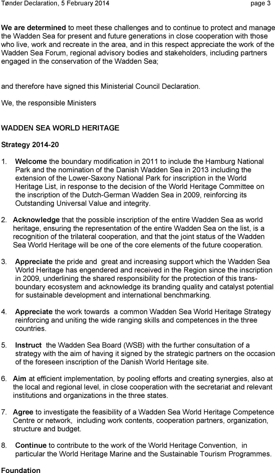 conservation of the Wadden Sea; and therefore have signed this Ministerial Council Declaration. We, the responsible Ministers WADDEN SEA WORLD HERITAGE Strategy 2014-20 1.