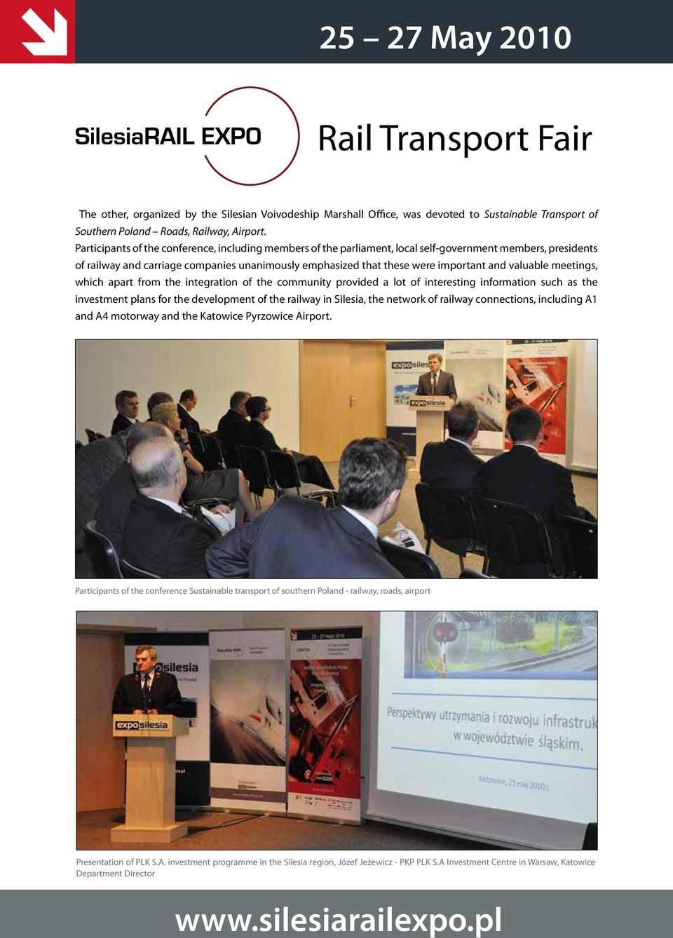 valuable meetings, which apart from the integration of the community provided a lot of interesting information such as the investment plans for the development of the railway in Silesia, the network