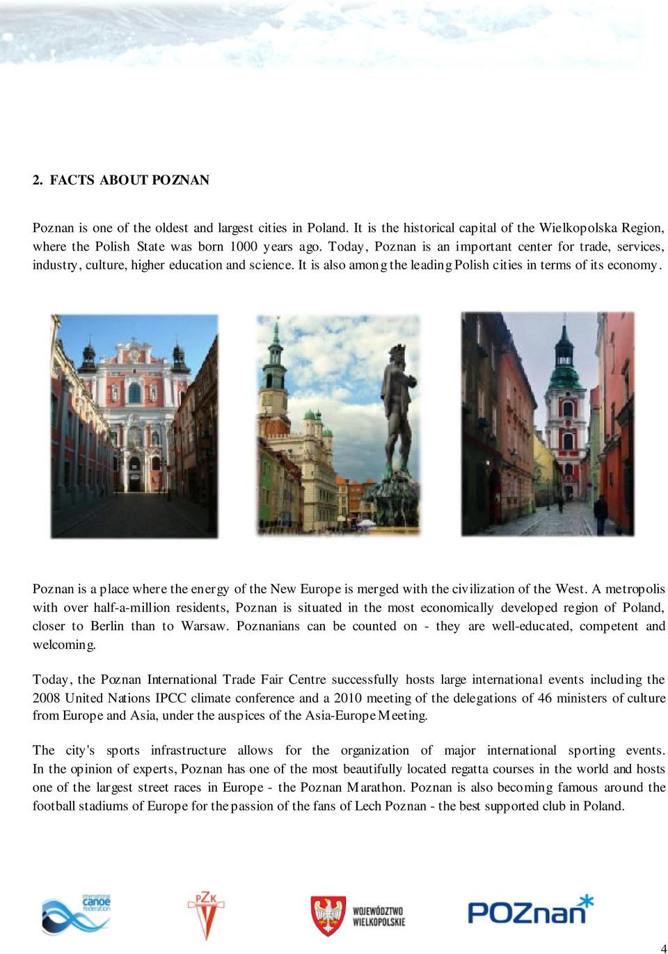Poznan is a place where the energy of the New Europe is merged with the civilization of the West.