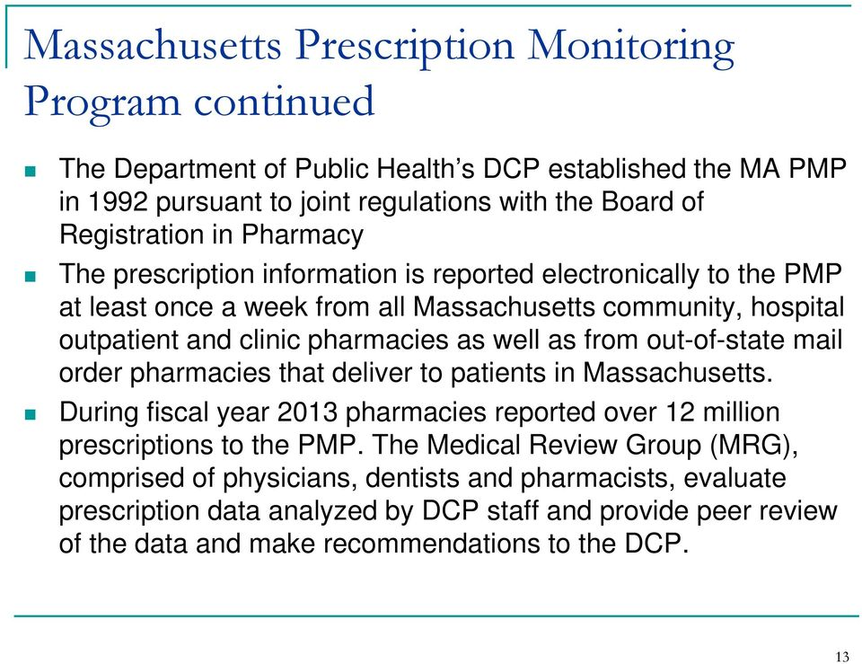 from out-of-state mail order pharmacies that deliver to patients in Massachusetts. During fiscal year 2013 pharmacies reported over 12 million prescriptions to the PMP.