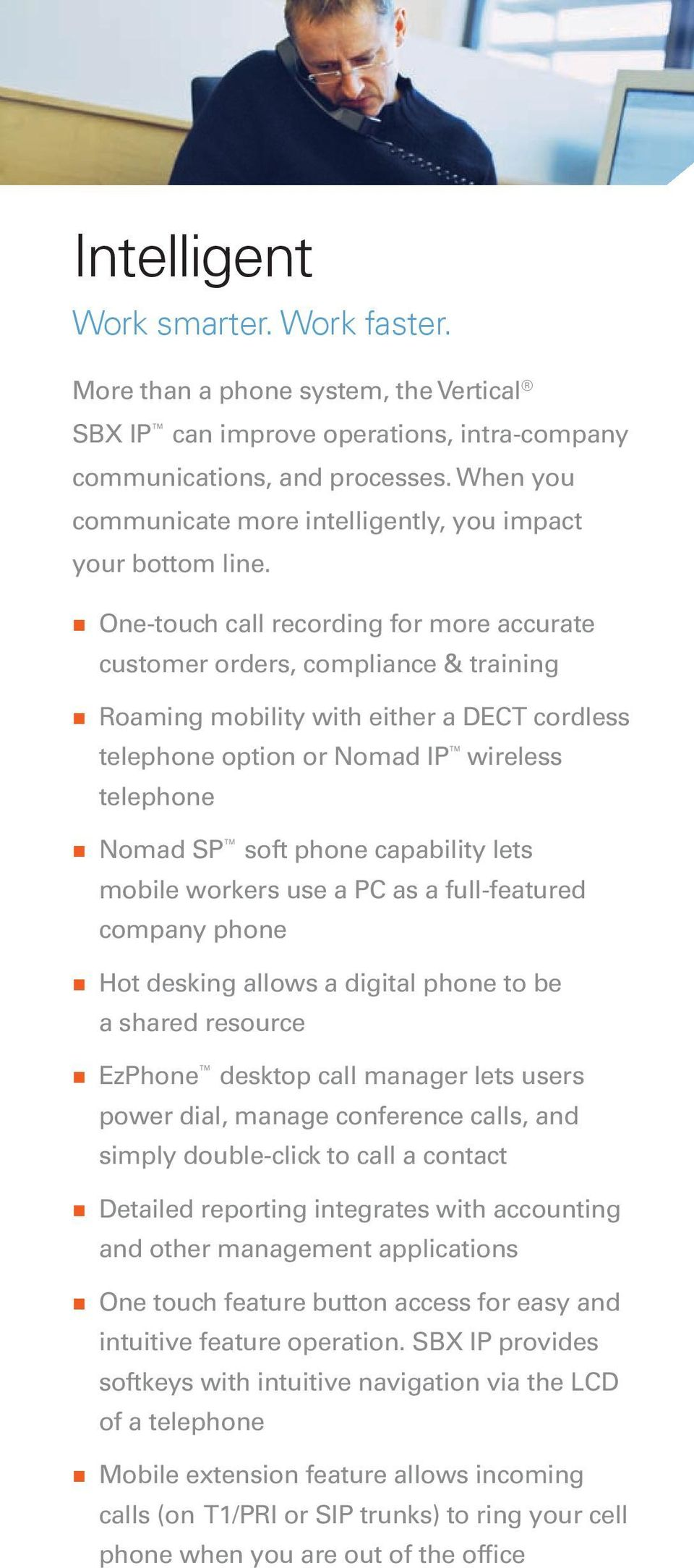 One-touch call recording for more accurate customer orders, compliance & training Roaming mobility with either a DECT cordless telephone option or Nomad IP wireless telephone Nomad SP soft phone
