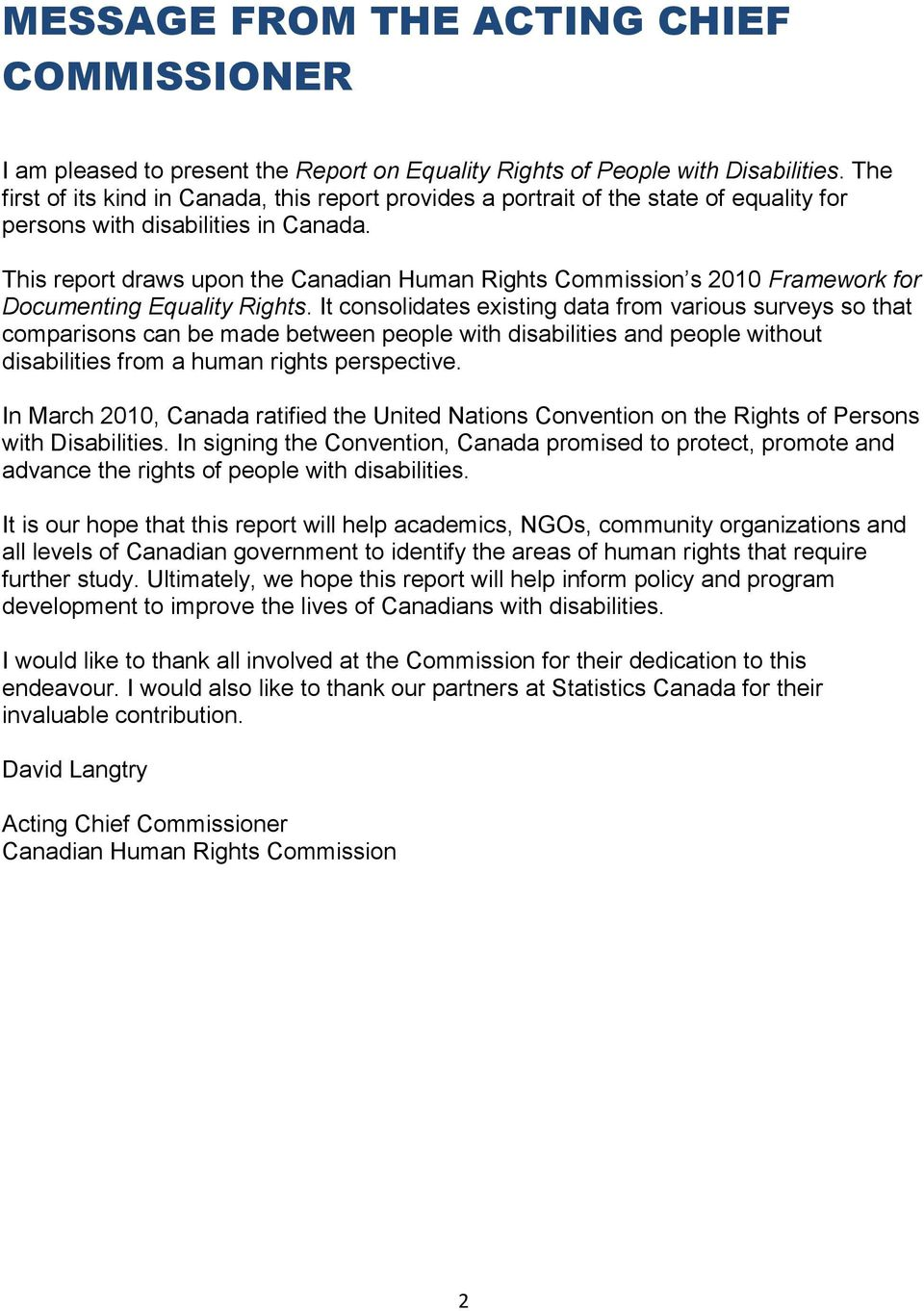 This report draws upon the Canadian Human Rights Commission s 2010 Framework for Documenting quality Rights.