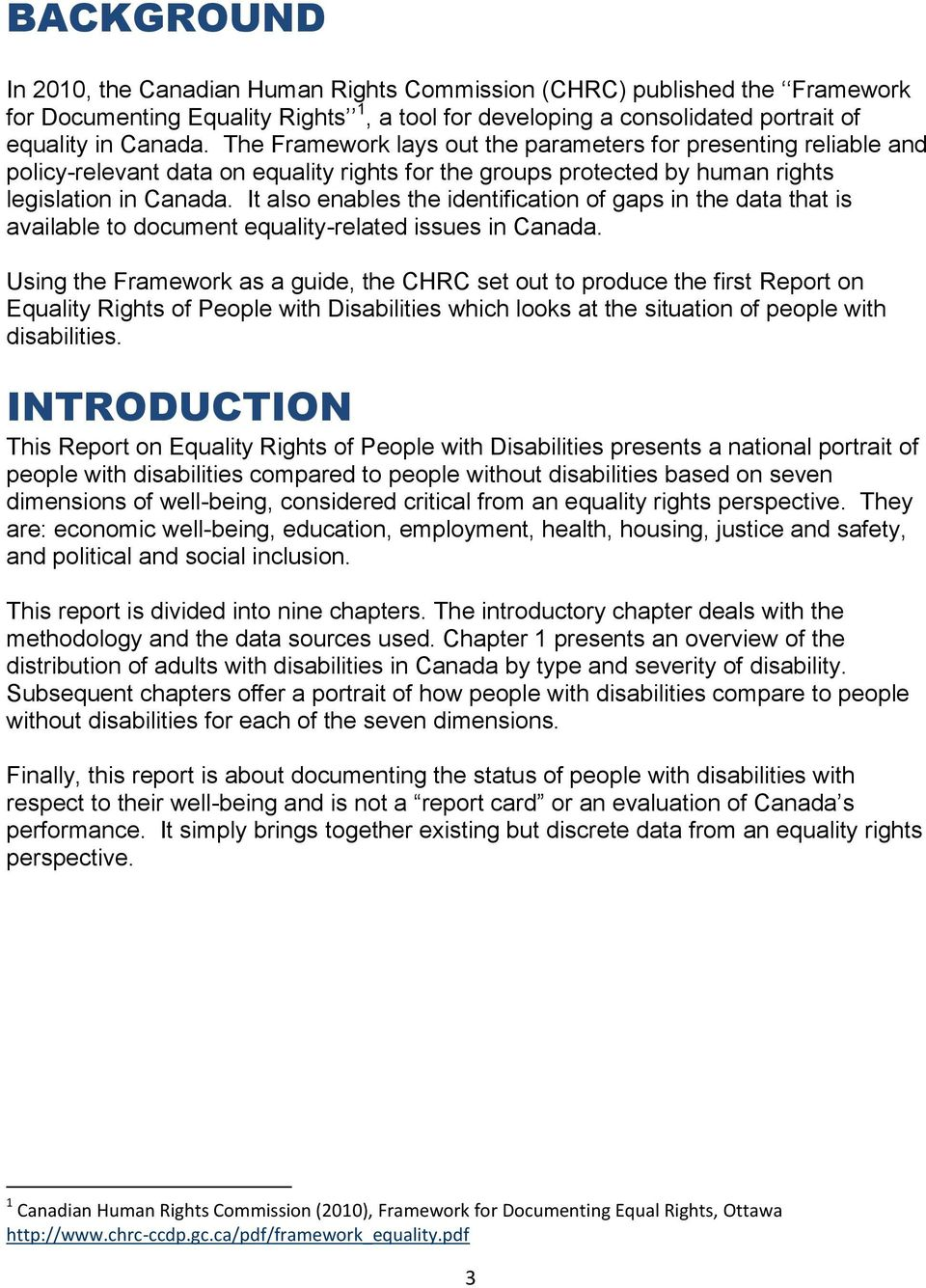 It also enables the identification of gaps in the data that is available to document equality-related issues in Canada.