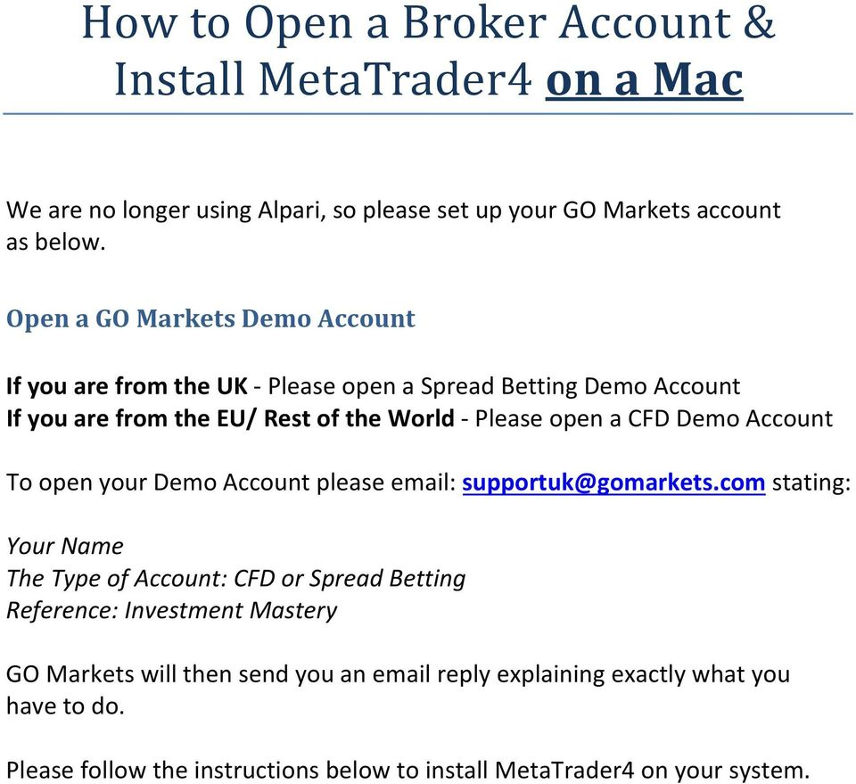 Demo Account To open your Demo Account please email: supportuk@gomarkets.