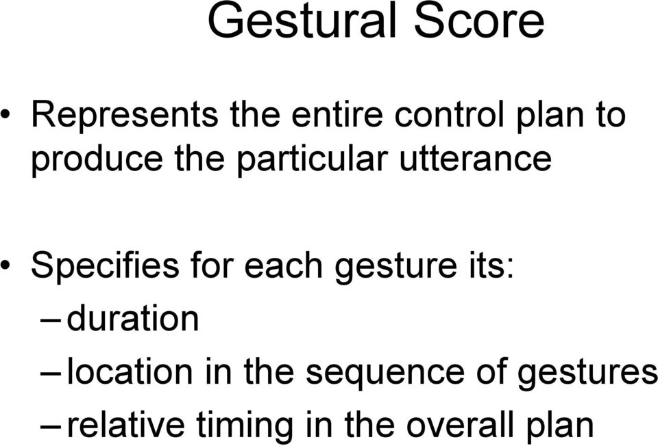 each gesture its: duration location in the
