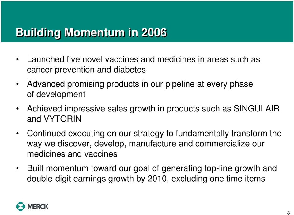 Continued executing on our strategy to fundamentally transform the way we discover, develop, manufacture and commercialize our medicines