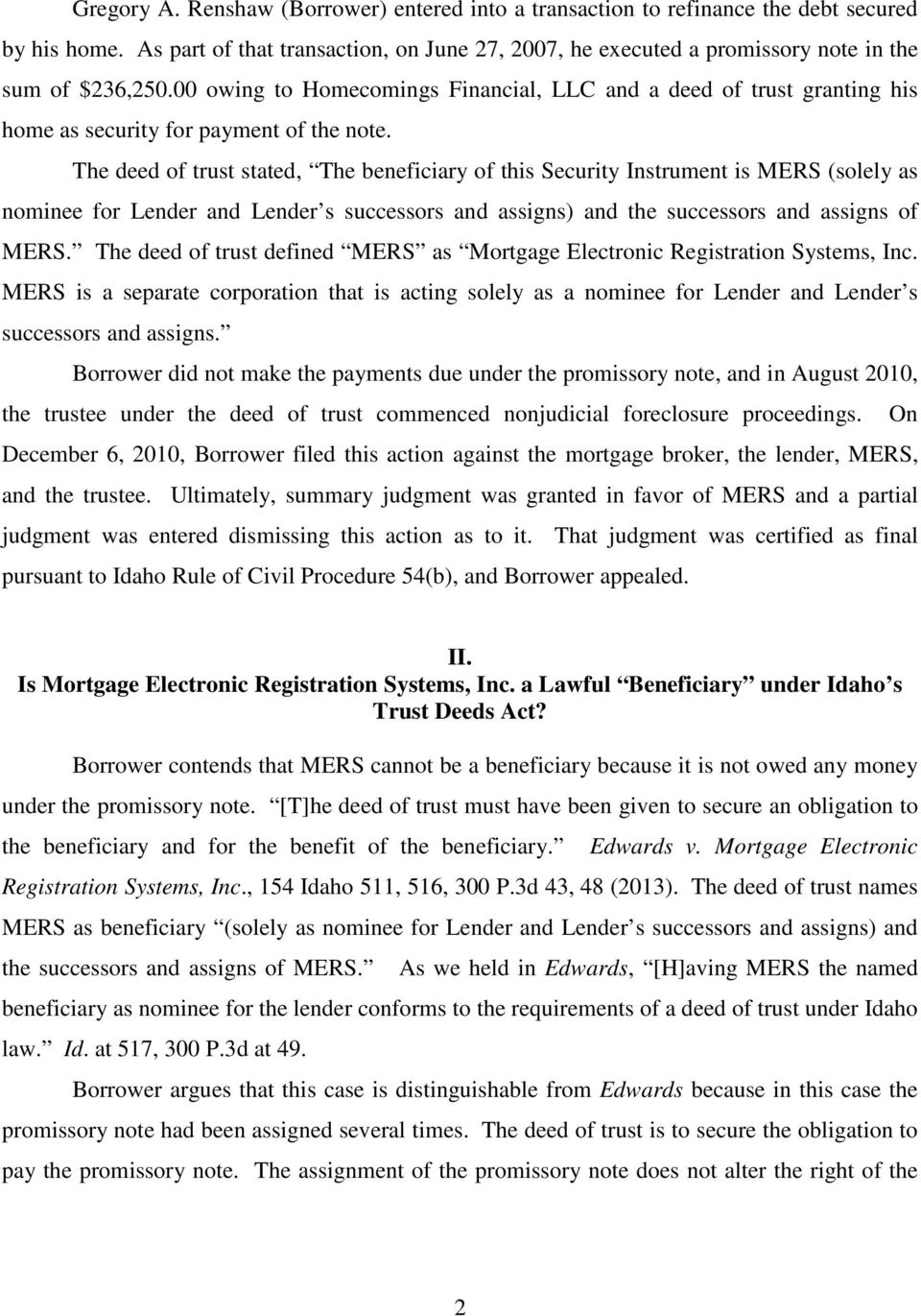 The deed of trust stated, The beneficiary of this Security Instrument is MERS (solely as nominee for Lender and Lender s successors and assigns and the successors and assigns of MERS.