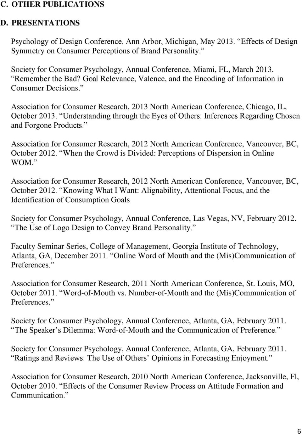 Association for Consumer Research, 2013 North American Conference, Chicago, IL, October 2013. Understanding through the Eyes of Others: Inferences Regarding Chosen and Forgone Products.