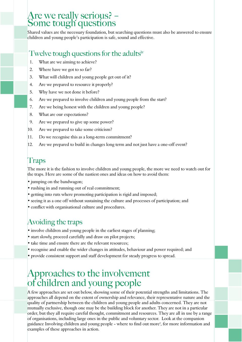Twelve tough questions for the adults iv 1. What are we aiming to achieve? 2. Where have we got to so far? 3. What will children and young people get out of it? 4.