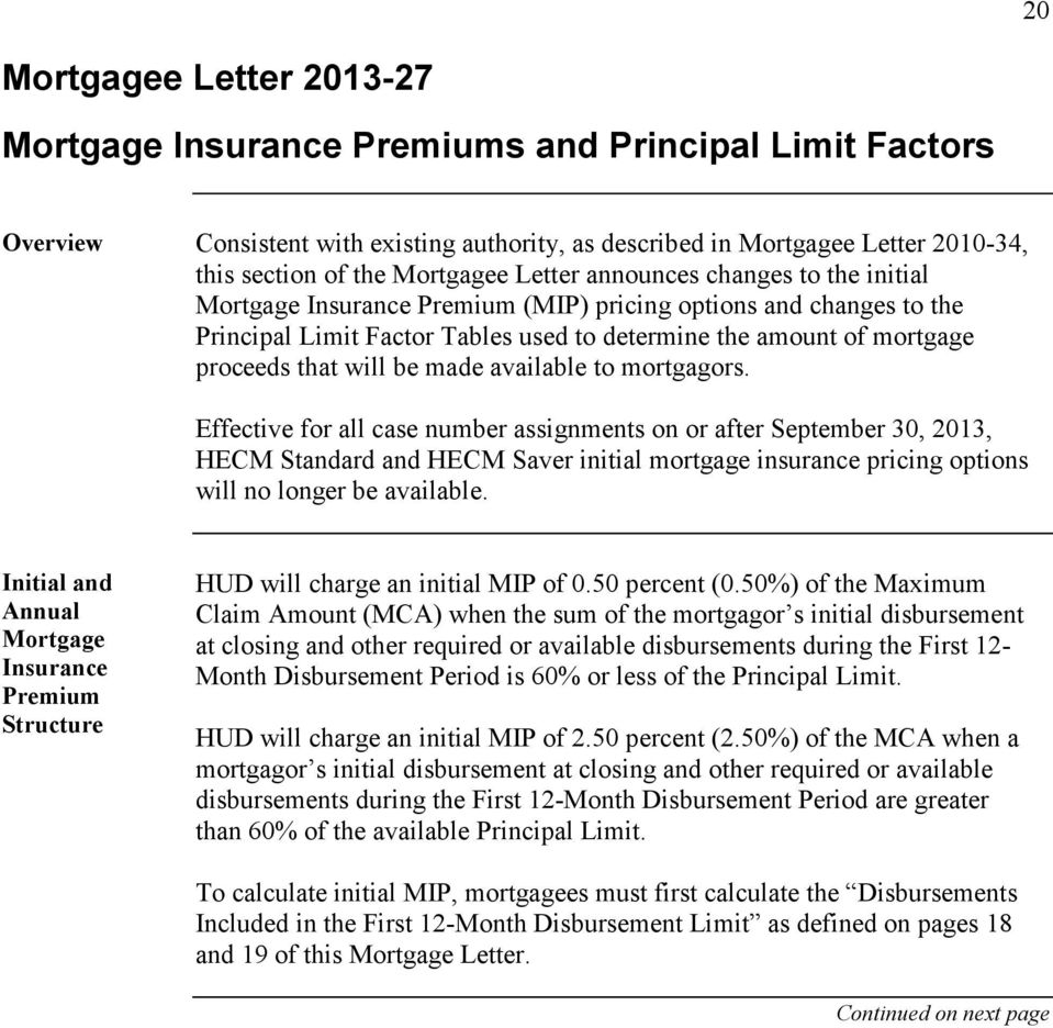 to mortgagors. Effective for all case number assignments on or after September 30, 2013, HECM Standard and HECM Saver initial mortgage insurance pricing options will no longer be available.