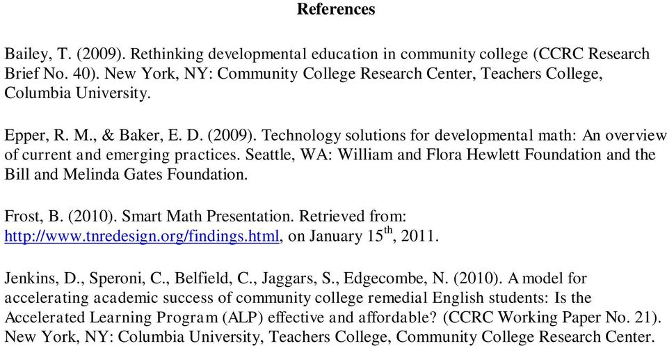 Technology solutions for developmental math: An overview of current and emerging practices. Seattle, WA: William and Flora Hewlett Foundation and the Bill and Melinda Gates Foundation. Frost, B.