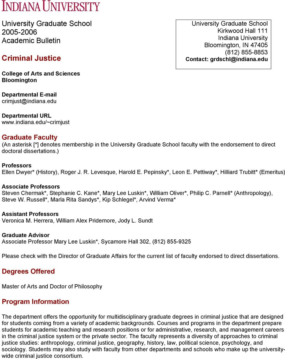 edu Departmental URL www.indiana.edu/~crimjust Graduate Faculty (An asterisk [*] denotes membership in the University Graduate School faculty with the endorsement to direct doctoral dissertations.