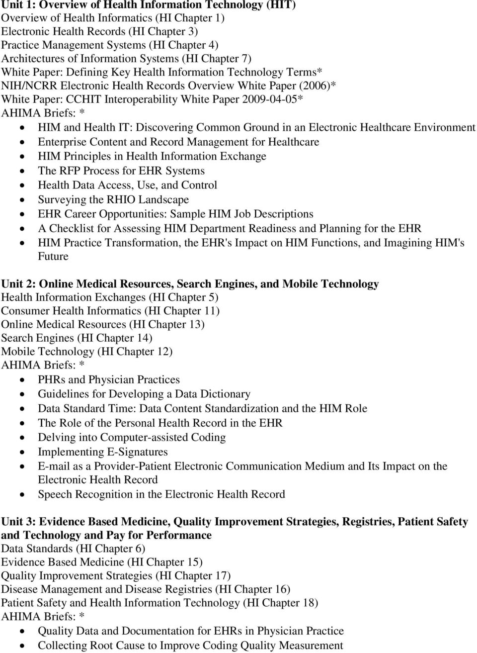 Interoperability White Paper 2009-04-05* HIM and Health IT: Discovering Common Ground in an Electronic Healthcare Environment Enterprise Content and Record Management for Healthcare HIM Principles in
