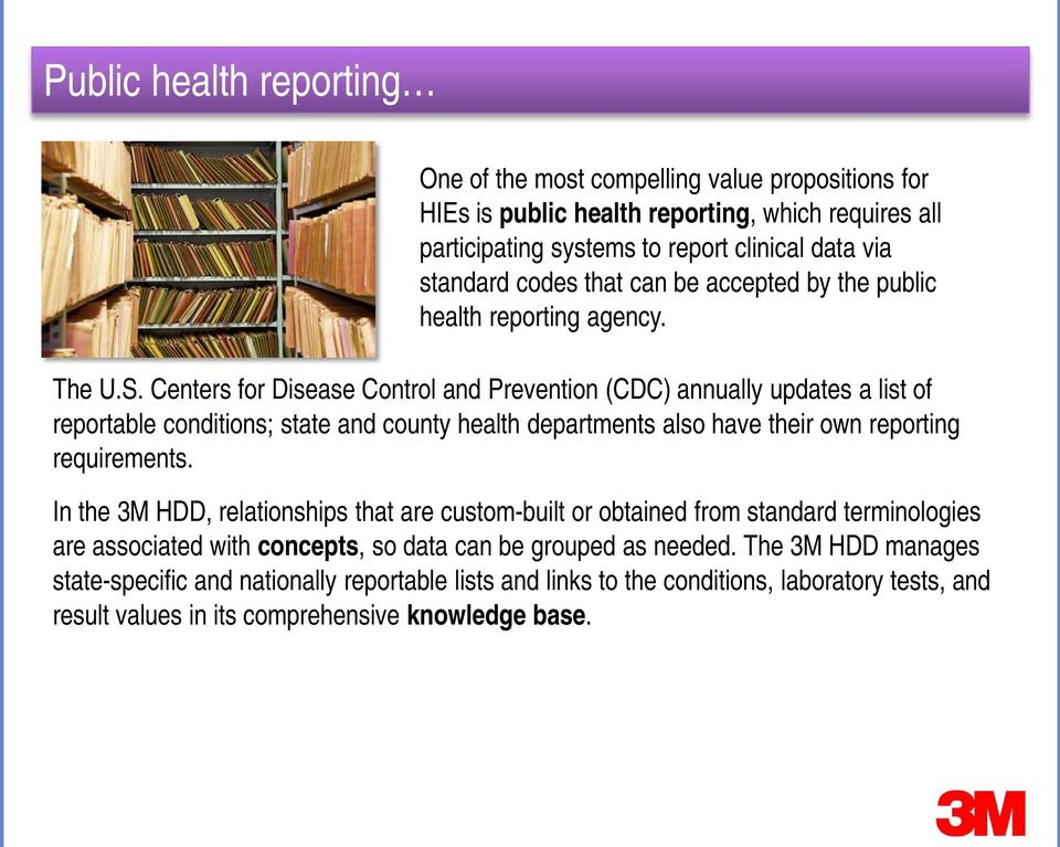 Centers for Disease Control and Prevention (CDC) annually updates a list of reportable conditions; state and county health departments also have their own reporting requirements.