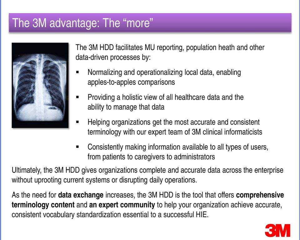 informaticists Consistently making information available to all types of users, from patients to caregivers to administrators Ultimately, the 3M HDD gives organizations complete and accurate data