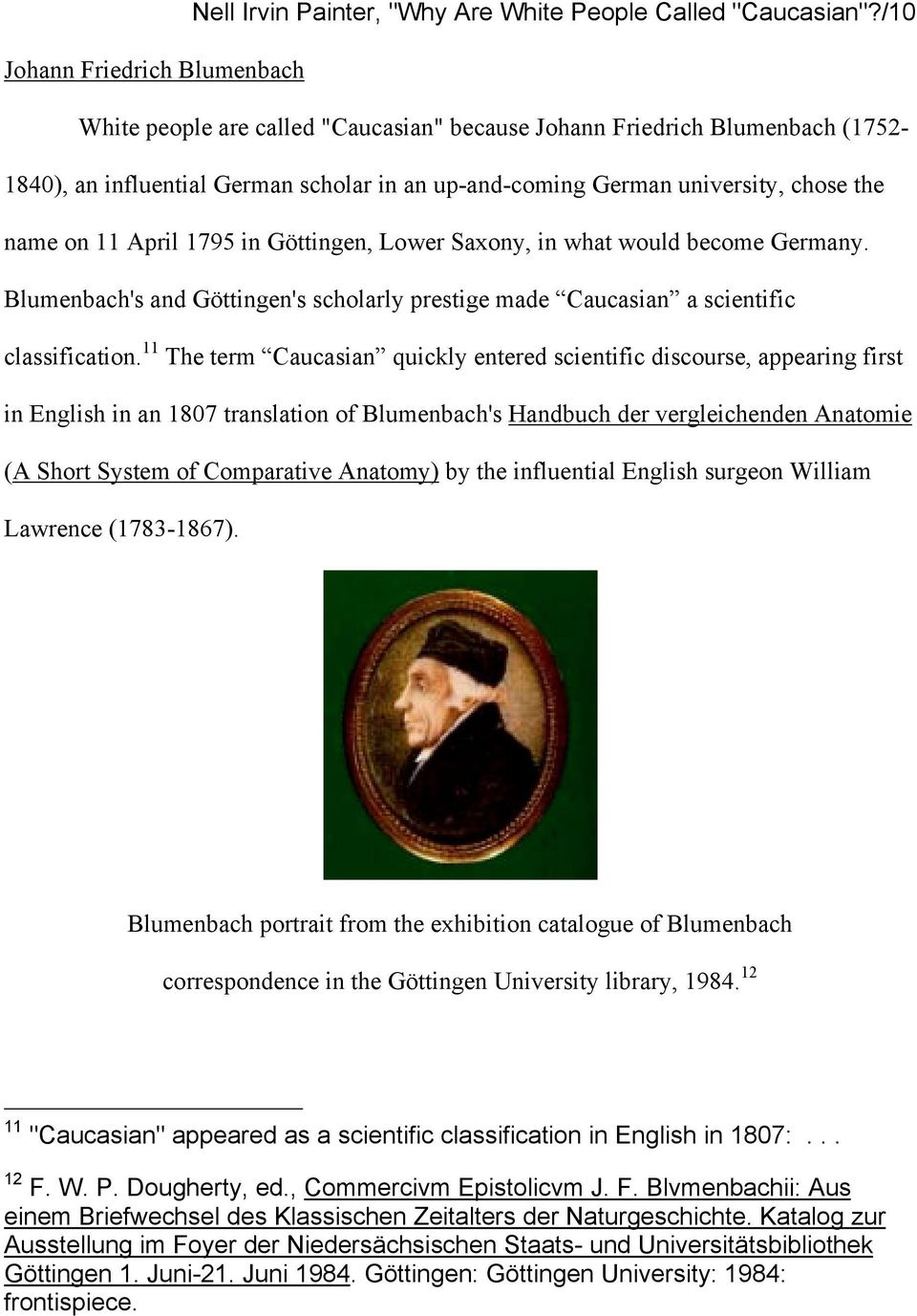 name on 11 April 1795 in Göttingen, Lower Saxony, in what would become Germany. Blumenbach's and Göttingen's scholarly prestige made Caucasian a scientific classification.