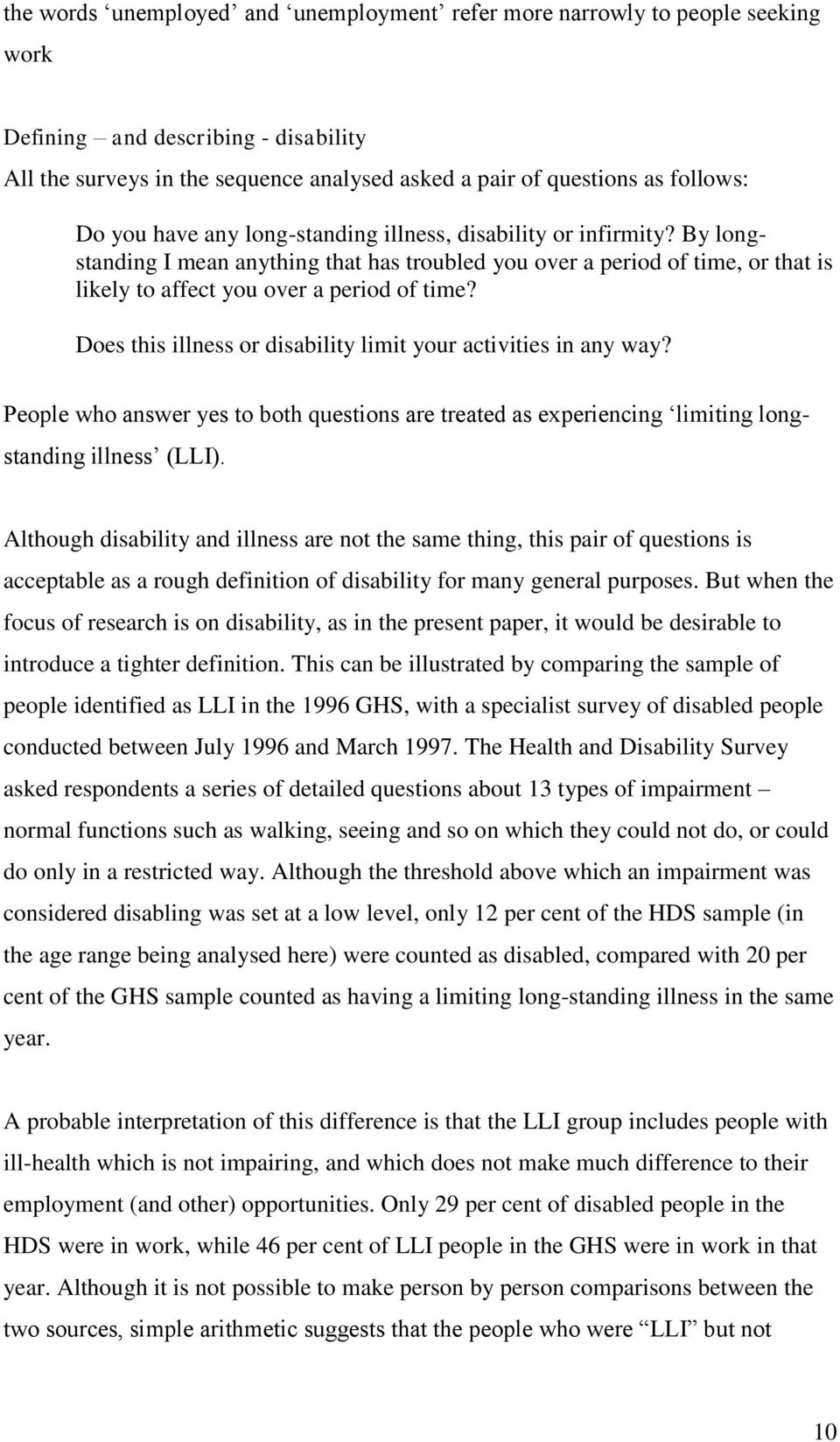 Does this illness or disability limit your activities in any way? People who answer yes to both questions are treated as experiencing limiting longstanding illness (LLI).
