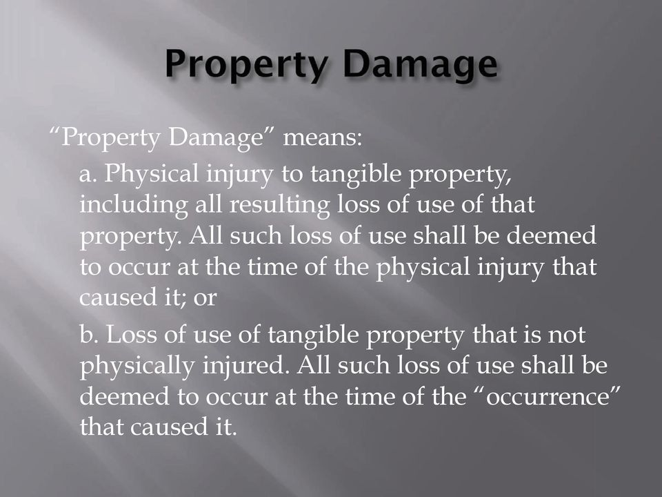 All such loss of use shall be deemed to occur at the time of the physical injury that caused