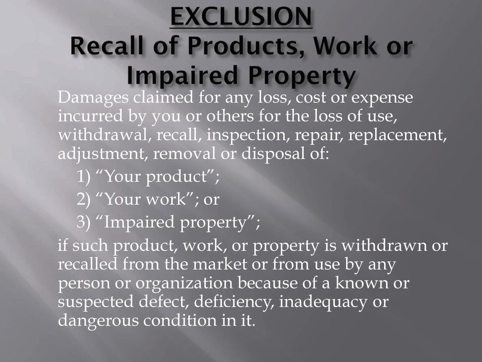 Impaired property ; if such product, work, or property is withdrawn or recalled from the market or from use by