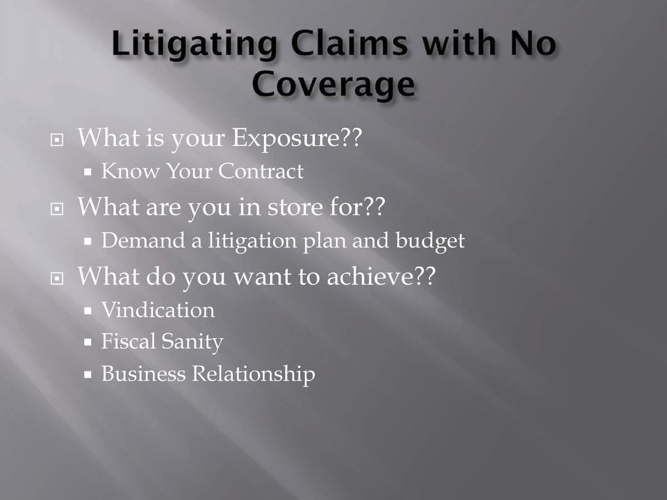 ? Demand a litigation plan and budget What do