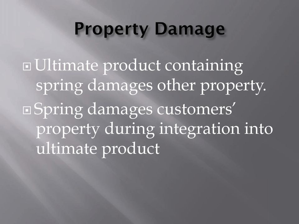 Spring damages customers property