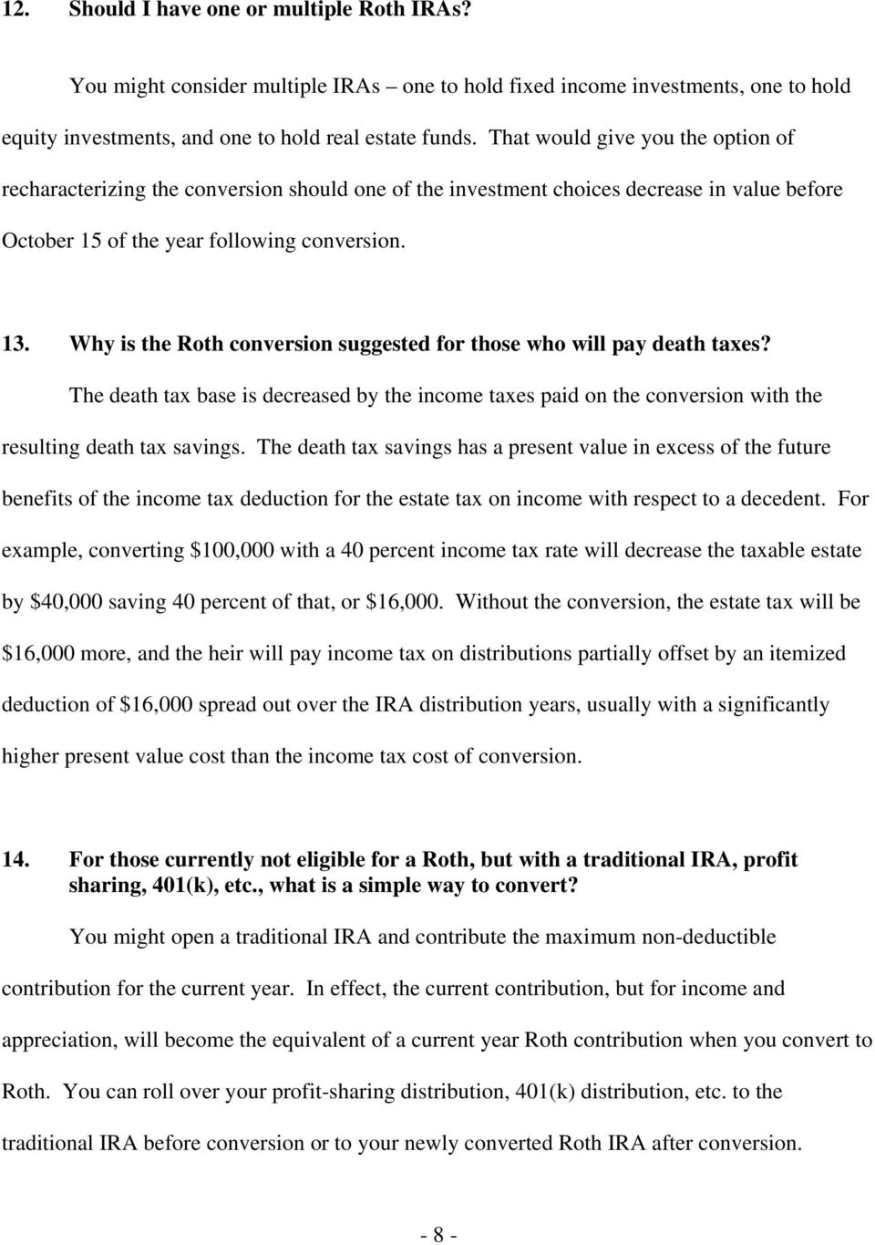 Why is the Roth conversion suggested for those who will pay death taxes? The death tax base is decreased by the income taxes paid on the conversion with the resulting death tax savings.