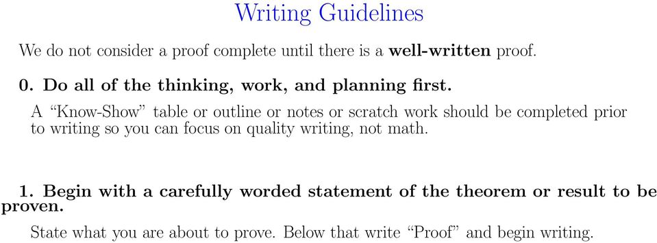 A Know-Show table or outline or notes or scratch work should be completed prior to writing so you can focus on