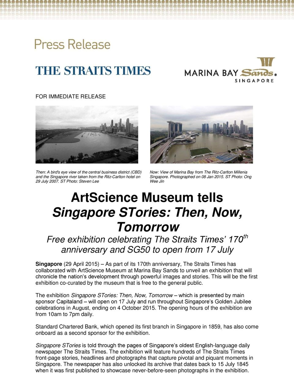 ST Photo: Ong Wee Jin ArtScience Museum tells Singapore STories: Then, Now, Tomorrow Free exhibition celebrating The Straits Times 170 th anniversary and SG50 to open from 17 July Singapore (29 April
