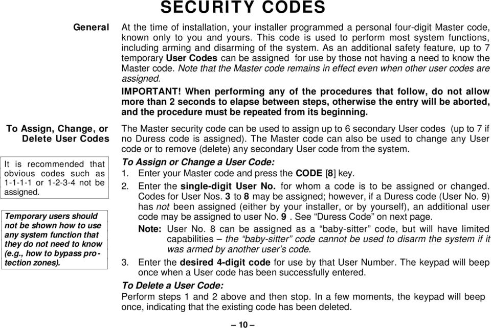 SECURITY CODES At the time of installation, your installer programmed a personal four-digit Master code, known only to you and yours.