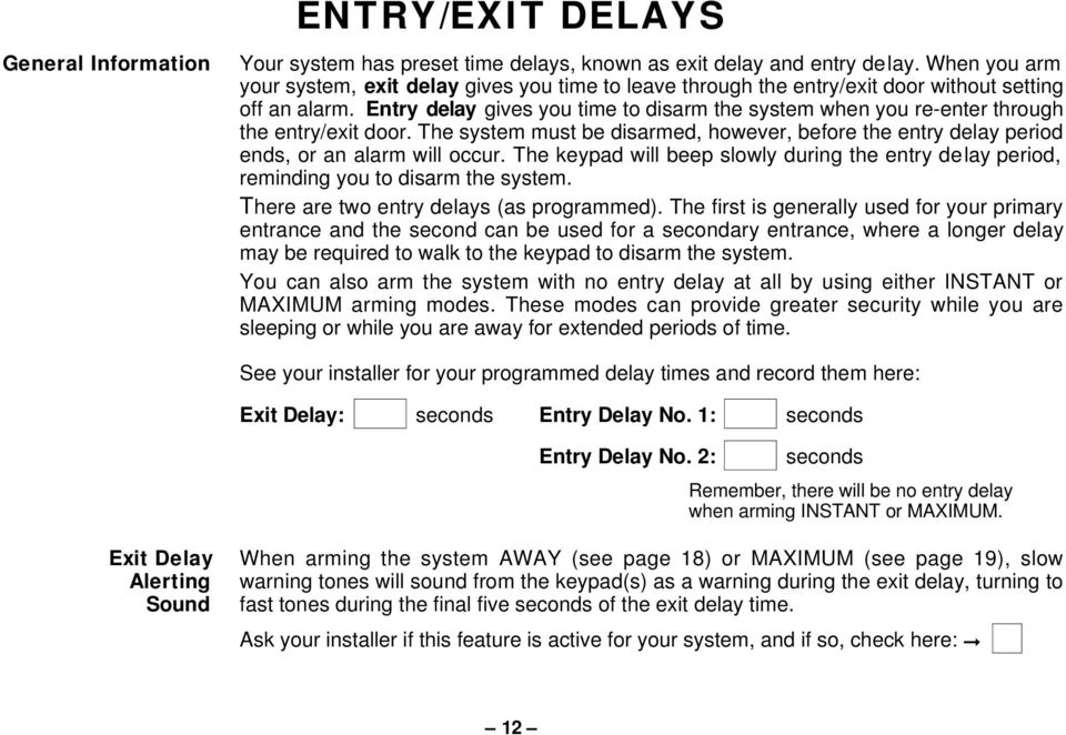 Entry delay gives you time to disarm the system when you re-enter through the entry/exit door. The system must be disarmed, however, before the entry delay period ends, or an alarm will occur.