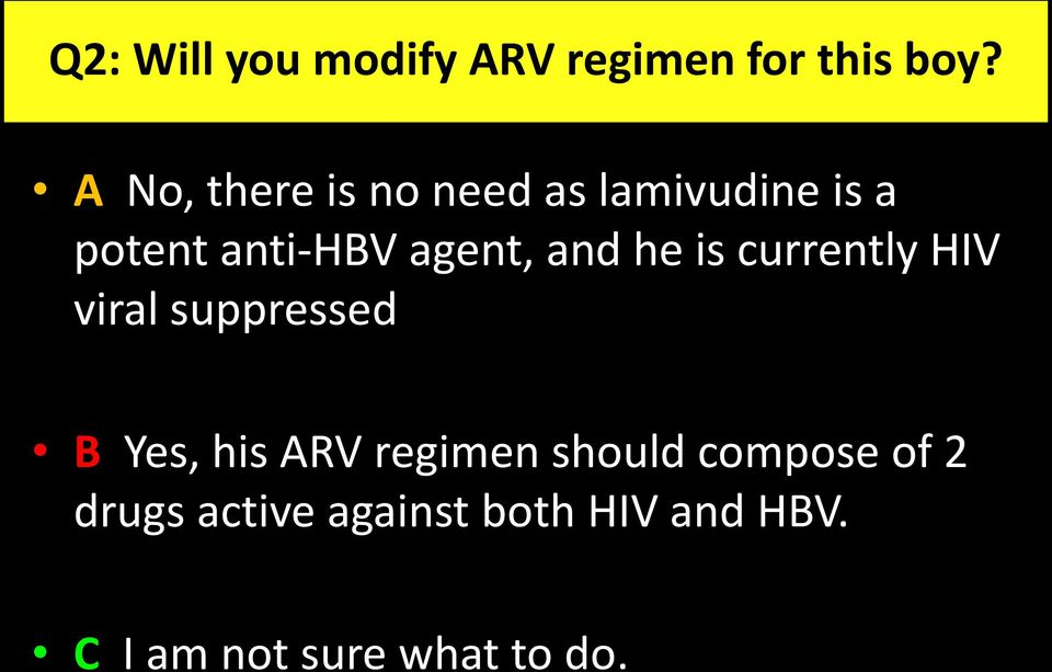 and he is currently HIV viral suppressed B Yes, his ARV regimen